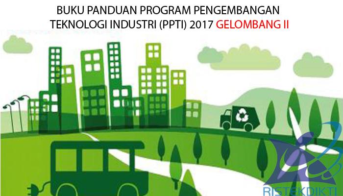 Buku Panduan : Program Pengembangan Teknologi Industri (PPTI) Tahun 2017 (Gelombang 2)