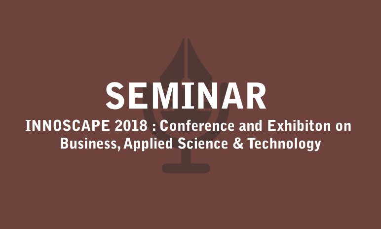 INNOSCAPE 2018 : Conference and Exhibition on Business, Applied Science & Technology